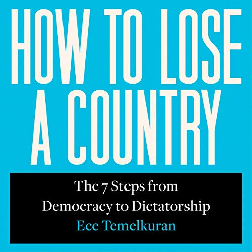 How to Lose a Country: The 7 Steps from Democracy to Dictatorship audiobook cover art