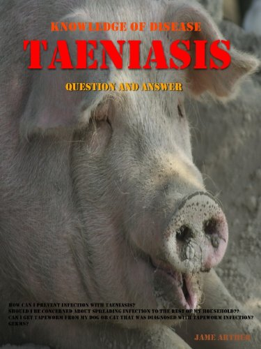 Taeniasis : Question and Answers,Taenia Infection (Knowledge of Disease Book 5) (English Edition)