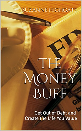 The Money Buff: Get Out of Debt and Create the Life You Value