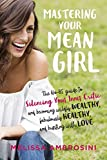 Mastering Your Mean Girl The No BS Guide to Silencing Your Inner Critic and Becoming Wildly Wealthy Fabulously Healthy and Bursting with Love