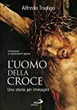 L'uomo della Croce. Una storia per immagini. Ediz. illustrata (Grandi libri fotografici)