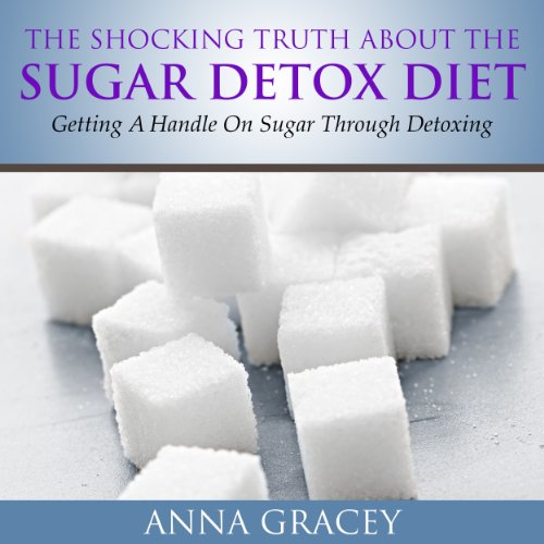 The Shocking Truth About the Sugar-Detox Diet cover art