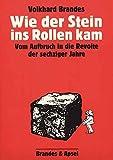 Wie der Stein ins Rollen kam: Vom Aufbruch in die Revolte der sechziger Jahre - Volkhard Brandes