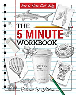 How to Draw Cool Stuff: The 5 Minute Workbook by [Catherine Holmes]