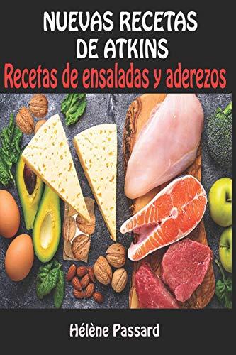NUEVAS RECETAS DE ATKINS: Recetas de ensaladas y aderezos