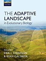 The Adaptive Landscape in Evolutionary Biology by Erik Svensson Ryan Calsbeek(2012-08-01)