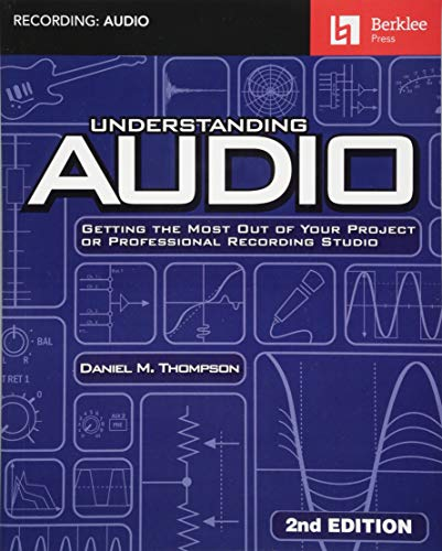 Compare Textbook Prices for Understanding Audio: Getting the Most Out of Your Project or Professional Recording Studio 2 Edition ISBN 0888680076887 by Thompson, Daniel M.