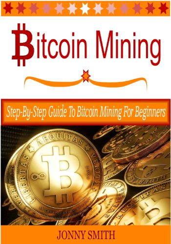 Bitcoin Mining: Step-By-Step Guide To Bitcoin Mining For Beginners (English Edition)