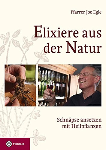 Elixiere aus der Natur: Schnäpse ansetzen mit Heilpflanzen