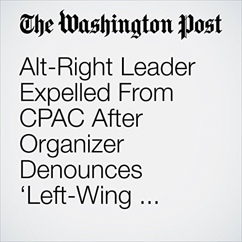 Alt-Right Leader Expelled From CPAC After Organizer Denounces 'Left-Wing Fascist Group' copertina