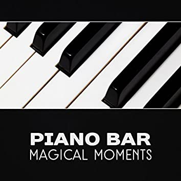 Piano Bar: Magical Moments – Relaxing Lounge in Restaurant, Elegant Dinner, Charming Jazz Background
