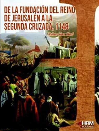 De la fundación del reino de Jerusalén a la segunda cruzada, 1148: 36 (H de Historia)