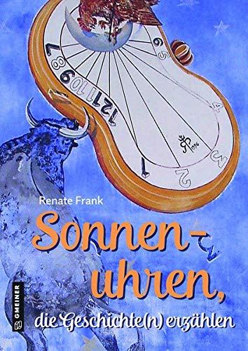 Sonnenuhren, die Geschichte(n) erzählen (Kultur erleben im GMEINER-Verlag)