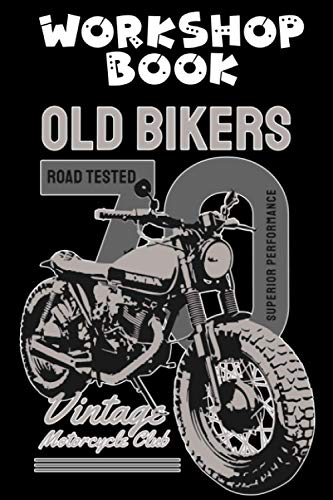 WORKSHOP BOOK OLD BIKERS ROAD TESTED SUPERIOR PERFORMANCE VINTAGE MOTORCYCLE CLUB: WORKSHOP BOOK I NOTEBOOK GARAGE BOOK REPAIR BOOK I BIKER BOOK I ... CM I 80 LINED PAGES I CRAFTSMAN PROJECTS