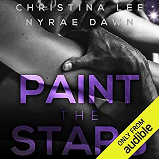 Paint the Stars                   By:                                                                                                                                 Christina Lee,                                                                                        Nyrae Dawn                               Narrated by:                                                                                                                                 James Cavenaugh,                                                                                        Ryan Turner                      Length: 6 hrs and 55 mins     27 ratings     Overall 4.7