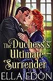 The Duchess's Ultimate Surrender: Historical Regency Romance (Secrets and Scoundrels Book 2)