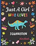 Just A Girl Who Loves Iguanodon Sketchbook: Cute Adorable Iguanodon Sketchbook Gifts For Girls . Iguanodon Sketch Pad For Sketching, Drawing and ... Painting Sketchbook Christmas Gift Idea.