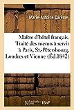 Le Maître d'hôtel français. Traité des menus à servir à Paris, à St.-Pétersbourg, à Londres: et à Vienne (Histoire)