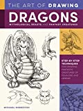 The Art of Drawing Dragons, Mythological Beasts, and Fantasy Creatures: Step-by-step techniques for drawing fantastic creatures of folklore and legend (Collector's Series)