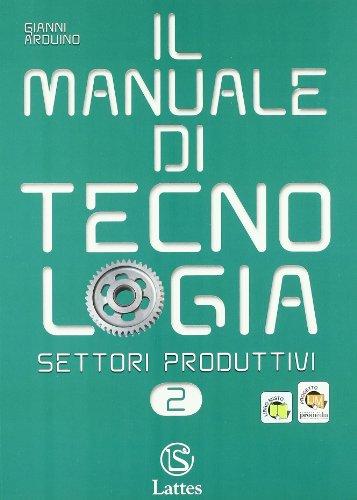 Il manuale di tecnologia. Settori produttivi. Con tavole per il disegno. Per la Scuola media media. Con espansione online (Vol. 2)