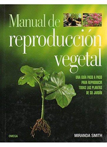 MANUAL DE REPRODUCCION VEGETAL (GUÍAS DEL NATURALISTA-JARDINERÍA-PAISAJISMO)