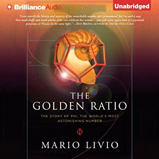 The Golden Ratio     The Story of Phi, the World's Most Astonishing Number              Written by:                                                                                                                                 Mario Livio                               Narrated by:                                                                                                                                 Mel Foster                      Length: 10 hrs and 13 mins     Not rated yet     Overall 0.0