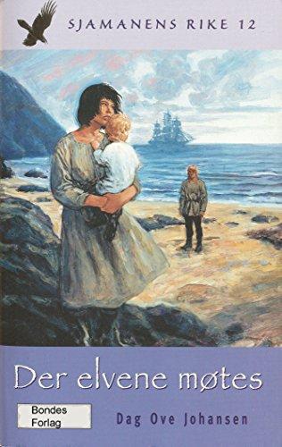 Der elvene møtes: Tolvte og siste bok i serien Sjamanens rike om samisk utvandring til Alaska 1894-1898 (Norwegian Bokmal Edition)