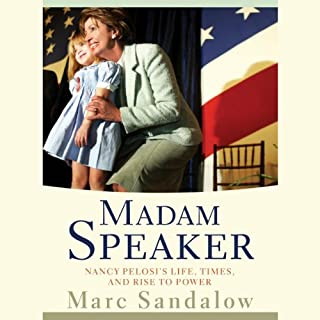 Madam Speaker     Nancy Pelosi's Life, Times, and Rise to Power              By:                                                                                                                                 Marc Sandalow                               Narrated by:                                                                                                                                 C. James Moore                      Length: 9 hrs and 49 mins     19 ratings     Overall 4.3