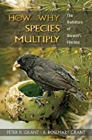 How & Why Species Multiply: The Radiation of Darwin's Finches (Princeton Series in Evolutionary Biology)