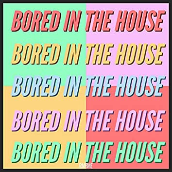 Bored in the House