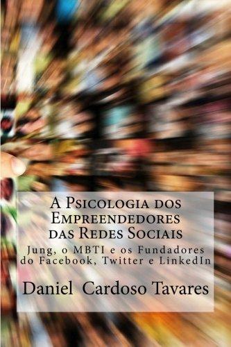 A Psicologia dos Empreendedores das Redes Sociais: Jung, o MBTI e os Fundadores do Facebook, Twitter e LinkedIn