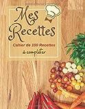 Mes Recettes: Cahier de 100 Recettes à compléter |Format A4 | Livre de recettes à remplir &10 trucs de Grand-Mère en Cuisine