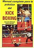 Manual completo para la práctica del Kick-boxing (Libros técnicos de deporte Alas)