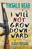 I Will Not Grow Downward - Memoir Of An Eritrean Refugee: My Long And Perilous Flight From Africa's Hermit Kingdom (Dreams of Freedom Book 2) (English Edition)