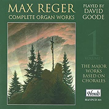 Max Reger: Complete Organ Works, Vol. 1 (The Major Works Based on Chorales)