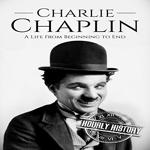 Charlie Chaplin: A Life From Beginning to End audiobook cover art
