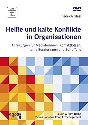 Heiße und kalte Konflikte in Organisationen: Anregungen für MediatorInnen, Konfliktlotsen, interne BeraterInnen und Betroffene