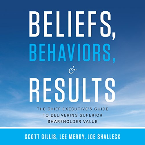 Beliefs, Behaviors, and Results: The Chief Executive's Guide to Delivering Superior Shareholder Value Titelbild