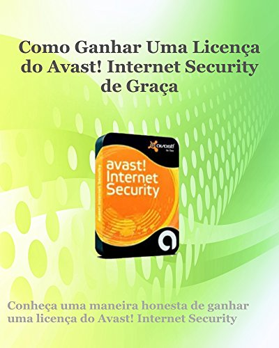 Como Ganhar Uma Licença do Avast Internet Security de Graça (Portuguese Edition)