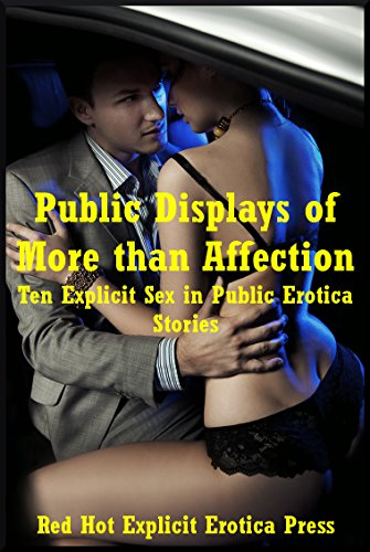 Public Displays of More than Affection: Ten Explicit Sex in Public Erotica Stories (English Edition)