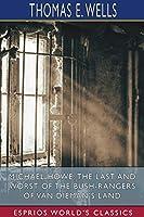 Michael Howe: The Last and Worst of the Bush-Rangers of Van Dieman's Land (Esprios Classics)