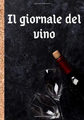Il giornale del vino: Quaderno per annotare e conservare una memoria dettagliata dei vostri migliori vini - utilizzate le caratteristiche per valutare ... fogli da compilare in formato 7*10 pollici