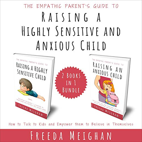 The Empathic Parent's Guide to Raising a Highly Sensitive and Anxious Child: 2 Books in 1 Bundle: How to Talk to Kids and Empower Them to Believe in Themselves