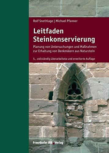 Leitfaden Steinkonservierung.: Planung von Untersuchungen und Maßnahmen zur Erhaltung von Denkmälern aus Naturstein.