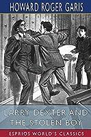 Larry Dexter and the Stolen Boy (Esprios Classics)
