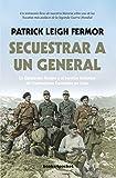 Secuestrar a un general: La Operación Kreipe y el Servicio británico de Operaciones Especiales en Creta (Narrativa (Bolsillo))