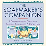 The Soapmaker's Companion: A Comprehensive Guide with Recipes, Techniques & Know-How (Natural Body...