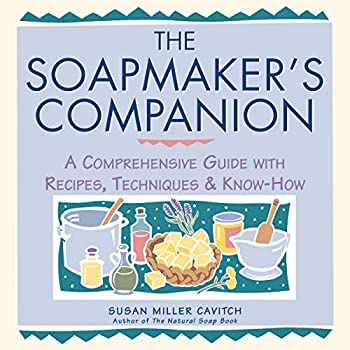 The Soapmaker s Companion  A Comprehensive Guide with Recipes Techniques & Know-How  Natural Body Series - The Natural Way to Enhance Your Life