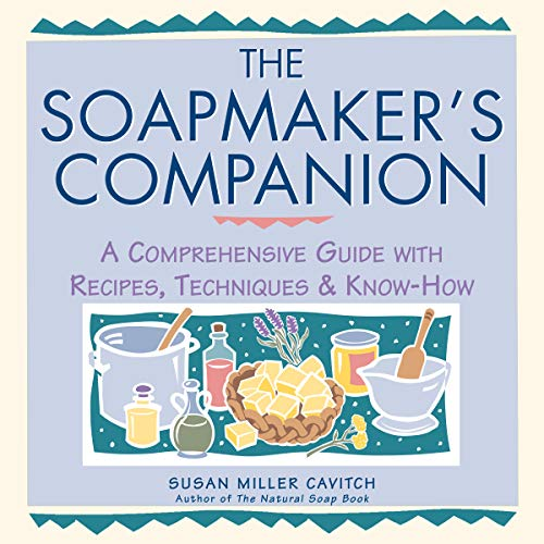 Soapmaker's Companion: A Comprehensive Guide with Recipes, Techniques and Know-how (Natural Body Series - The Natural Way to Enhance Your Life)