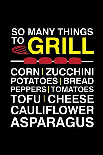 So Many Things To Grill Corn Zucchini Potatoes Bread Peppers Tomatoes Tofu Cheese Cauliflower Asparagus: A5 Notizbuch für einen vegetarischen oder veganen Grillmeister